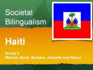 Societal Bilingualism Haiti Group 2 Marisol Suzie Barbara
