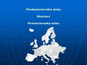 Pedmnichovsk doba Mnichov Pomnichovsk doba Pedmnichovsk doba eskoslovensk