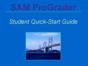 SAM Pro Grader Student QuickStart Guide SAM Pro