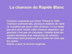La chanson du Rapide Blanc Chanson compose par