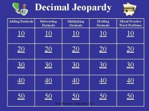Decimal Jeopardy Adding Decimals Subtracting Decimals Multiplying Decimals