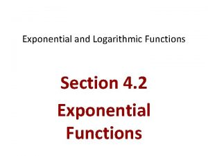 Exponential and Logarithmic Functions Section 4 2 Exponential