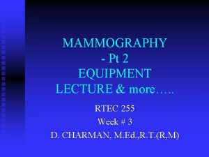 MAMMOGRAPHY Pt 2 EQUIPMENT LECTURE more RTEC 255