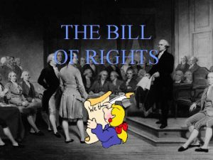 THE BILL OF RIGHTS Bill of Rights Learning