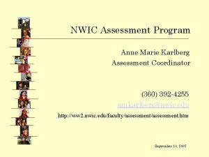 NWIC Assessment Program Anne Marie Karlberg Assessment Coordinator