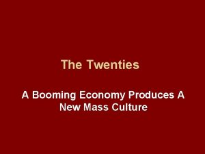 The Twenties A Booming Economy Produces A New