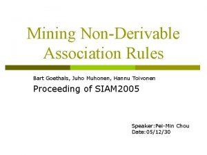 Mining NonDerivable Association Rules Bart Goethals Juho Muhonen