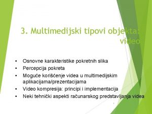 3 Multimedijski tipovi objekta video Osnovne karakteristike pokretnih