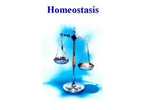 Homeostasis Homeostasis is a process by which a