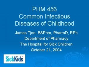 PHM 456 Common Infectious Diseases of Childhood James