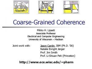 CoarseGrained Coherence Mikko H Lipasti Associate Professor Electrical