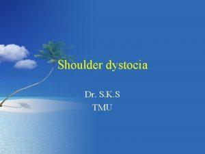 Shoulder dystocia Dr S K S TMU Definition