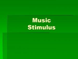 Music Stimulus What is a Stimulus An idea