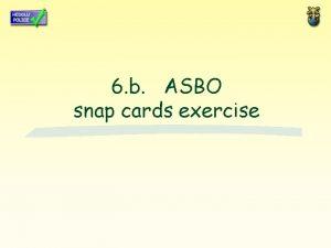 6 b ASBO snap cards exercise Snap Card