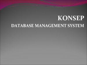 KONSEP DATABASE MANAGEMENT SYSTEM Terminologi DBMS Entity Atribute