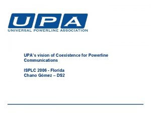 UPAs vision of Coexistence for Powerline Communications ISPLC