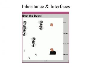 Inheritance Interfaces Inheritance Interfaces Inheritance Interfaces The Plan