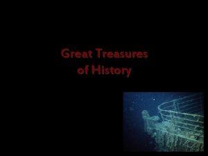 Great Treasures of History Sunken Treasure Some organizations