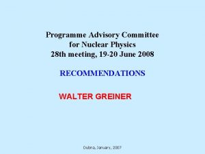 Programme Advisory Committee for Nuclear Physics 28 th
