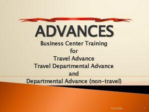 ADVANCES Business Center Training for Travel Advance Travel