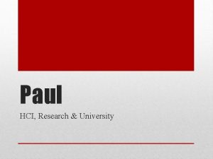 Paul HCI Research University Born Grown up in