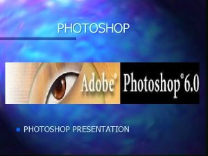 PHOTOSHOP n PHOTOSHOP PRESENTATION Toolbox overview The marquee