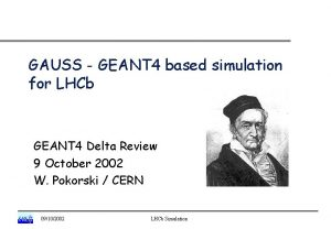GAUSS GEANT 4 based simulation for LHCb GEANT