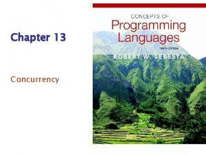 Chapter 13 Concurrency Introduction Concurrency can occur at