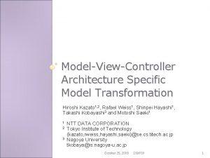 ModelViewController Architecture Specific Model Transformation Hiroshi Kazato 1