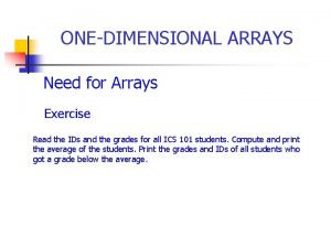 ONEDIMENSIONAL ARRAYS Need for Arrays Exercise Read the