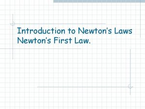 Introduction to Newtons Laws Newtons First Law Isaac