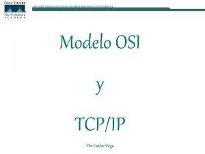 Modelo OSI y TCPIP Por Carlos Vega CARACTERISTICAS