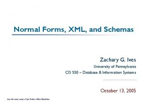 Normal Forms XML and Schemas Zachary G Ives