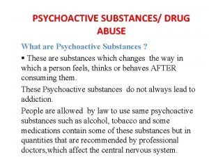 PSYCHOACTIVE SUBSTANCES DRUG ABUSE What are Psychoactive Substances