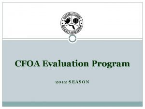 CFOA Evaluation Program 2012 SEASON Evaluation Purpose Uniformed