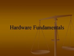 Hardware Fundamentals Key Hardware Components n n n