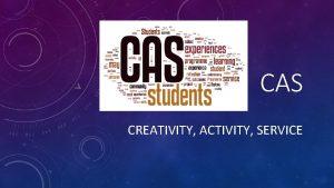CAS CREATIVITY ACTIVITY SERVICE CREATIVITY ACTIVITY SERVICE Creativityexploring