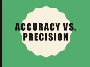 ACCURACY VS PRECISION ACCURACY PRECISION OF A DATA