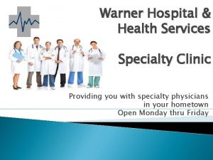 Warner Hospital Health Services Specialty Clinic Providing you
