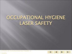 OCCUPATIONAL HYGIENE LASER SAFETY CSBSJU Environmental Health Safety