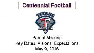 Centennial Football Parent Meeting Key Dates Visions Expectations