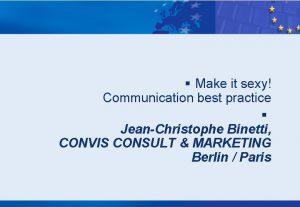 Make it sexy Communication best practice JeanChristophe Binetti