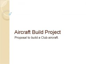 Aircraft Build Project Proposal to build a Club