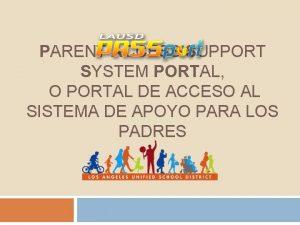 1 PARENT ACCESS SUPPORT SYSTEM PORTAL O PORTAL