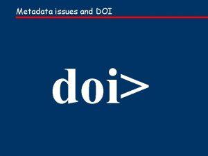 Metadata issues and DOI doi Metadata issues and