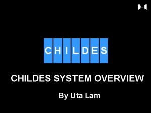 CHILDES SYSTEM OVERVIEW By Uta Lam 1 What