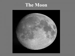 The Moon MOON a natural satellite of a
