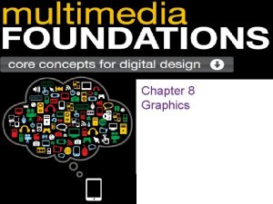Chapter 8 Graphics Graphics This assortment of graphics