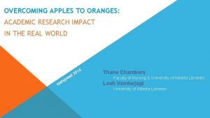 OVERCOMING APPLES TO ORANGES ACADEMIC RESEARCH IMPACT IN