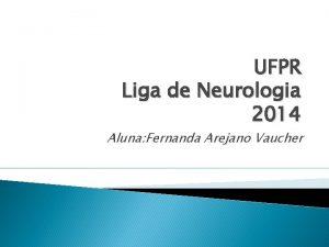 UFPR Liga de Neurologia 2014 Aluna Fernanda Arejano